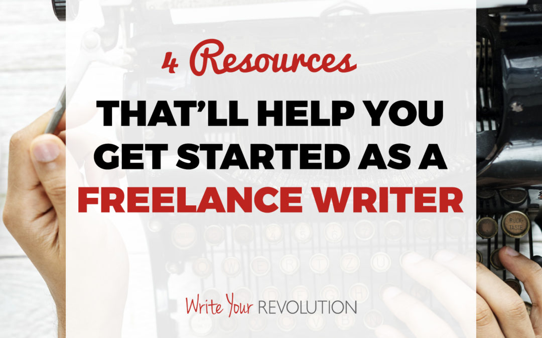 4 Resources That'll Help You Get Started as a Freelance Writer