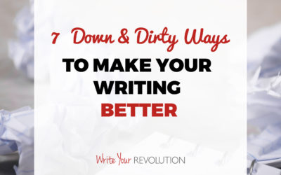 7 Down and Dirty Ways to Make Your Writing Better